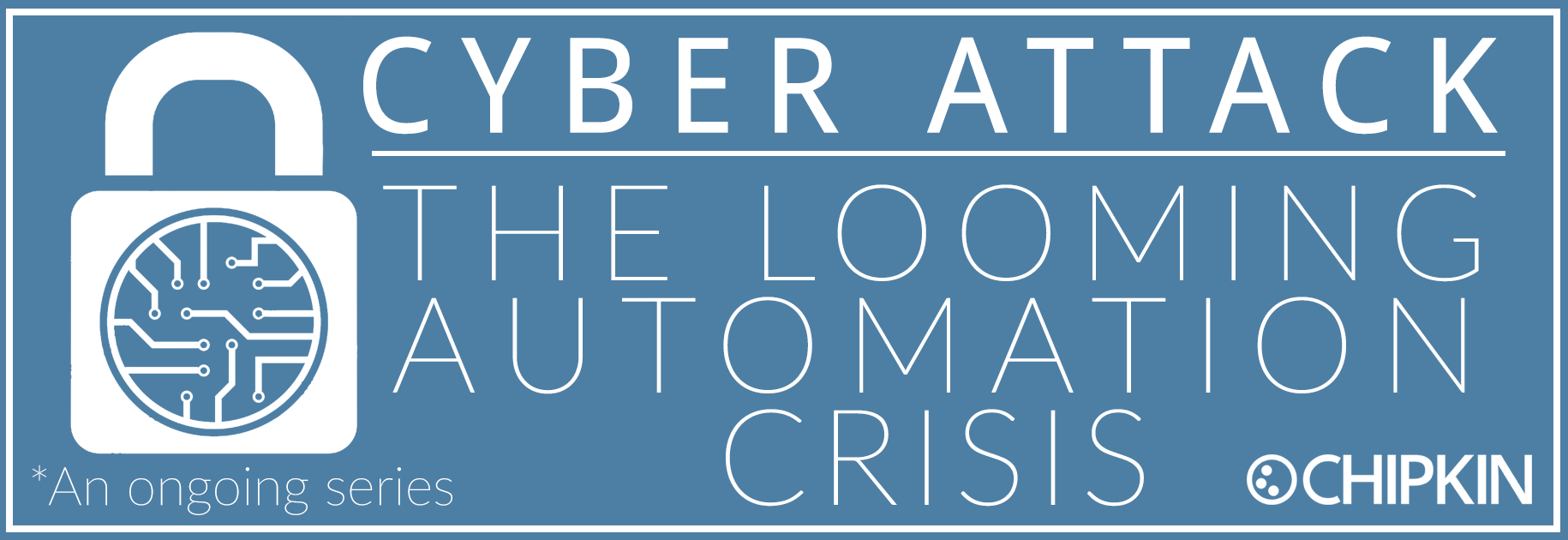 Cyber Attack; The Looming Automation Crisis